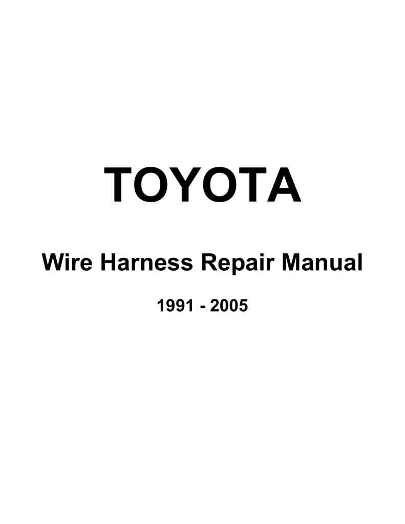 hight resolution of toyota wire harness repair manual 1991 2005 foreword this manual has been prepared for use when performing terminal repairs wire repairs or connector
