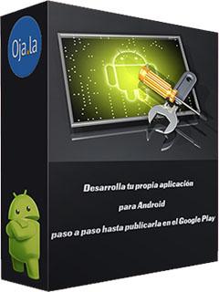 Ojala: Desarrolla tu propia aplicación para Android paso a paso hasta publicarla en el Google Play