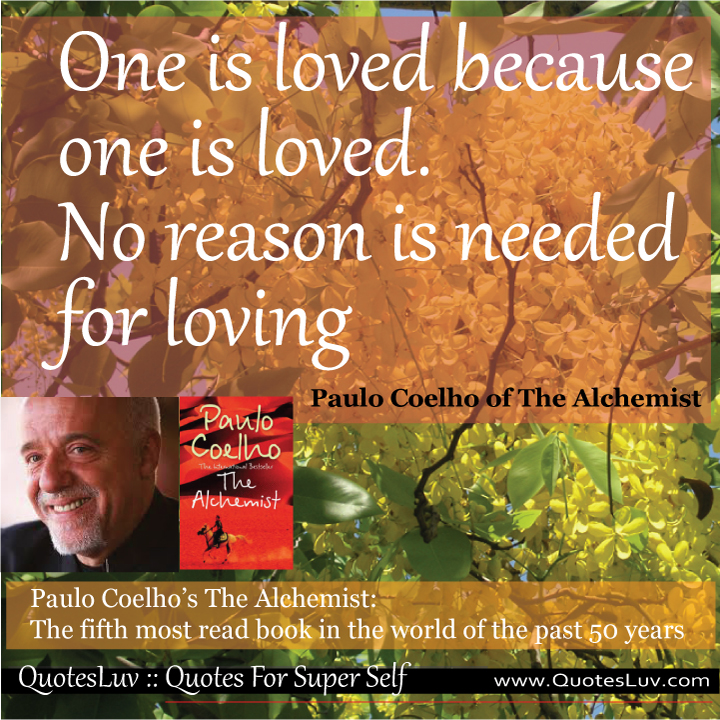 Paulo Coelho Quotes from QuotesLuv: One Is Loved Because One Is Loved. No Reason Is Needed For Loving. Image Size:720x720px