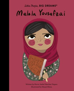 Malala Yousafzai (Little People, Big Dreams) - Maria Isabel Sanchez Vegara,  illustrated by Manal Mirza - 9780711259027 - Murdoch books