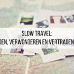 Slow travel: Verbinden, verwonderen en vertragen op reis