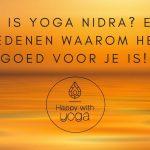 Wat is Yoga Nidra? En 5 redenen waarom het goed voor je is!
