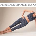Welke kleding draag je bij Yoga?