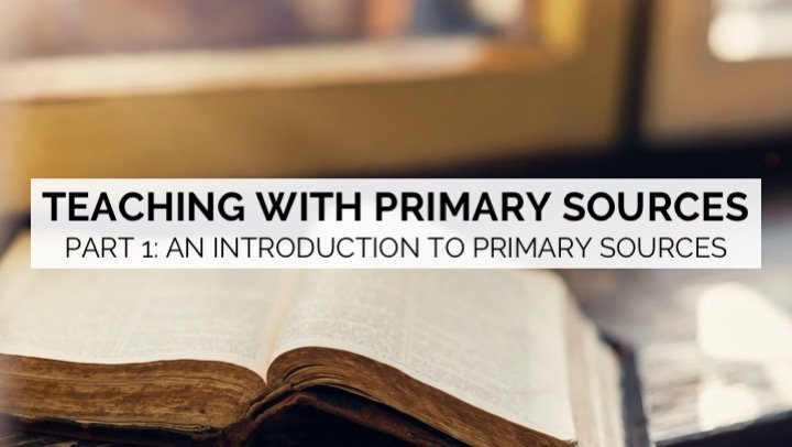 Teaching with Primary Sources: Part 1