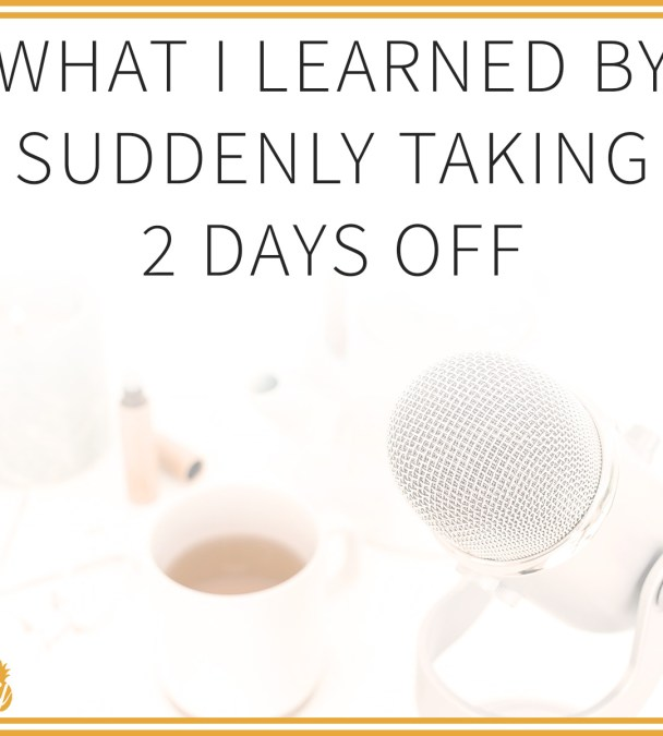 Important lessons I learned by suddenly taking 2 days off