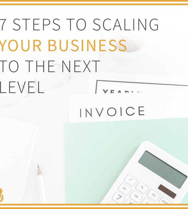 7 Steps to Scaling Your Business to the Next Level