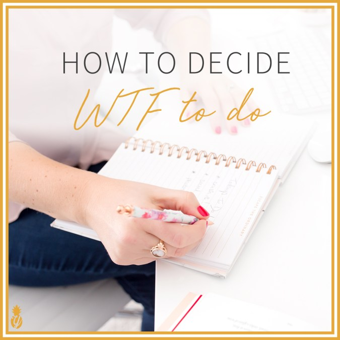 How to decide WTF to do