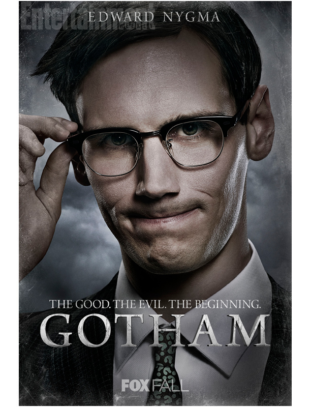 Edward Nygma / The Riddler (Cory Michael Smith): A brilliant young forensic scientist working at Gotham PD with a penchant for speaking in, um, cryptic language.