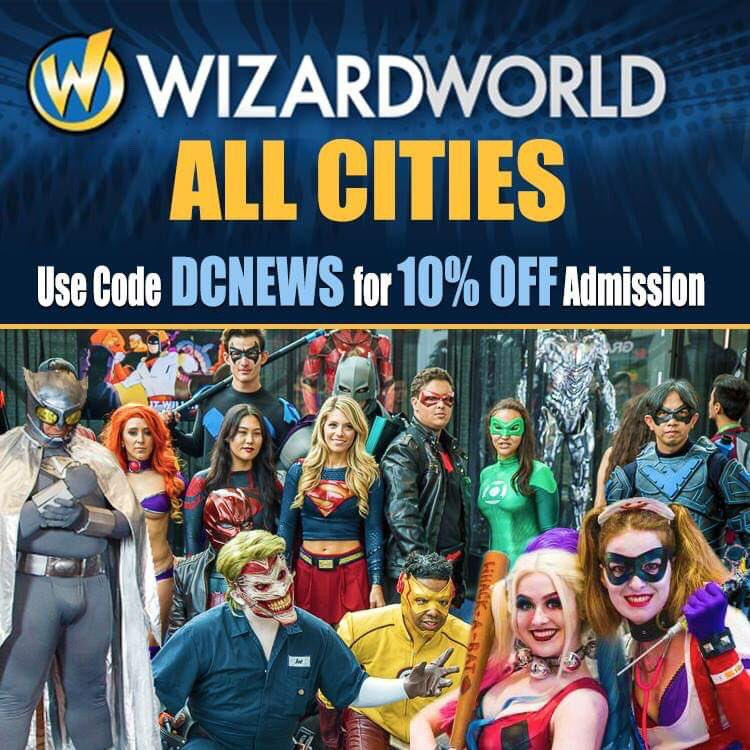Use Code DCNEWS to save 10% of Wizard World Tickets