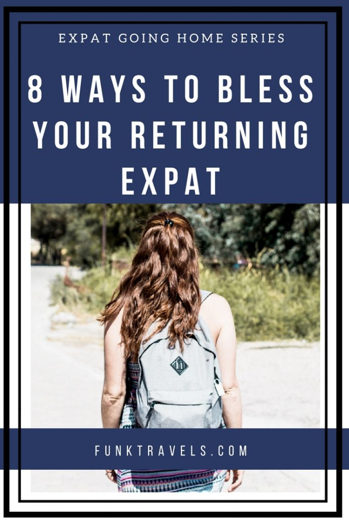 FunkTravels GOING HOME SERIES 8 ways to bless your returning expat Pinterest Photo