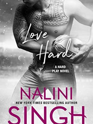 In Review: Love Hard (Hard Play #3) by Nalini Singh