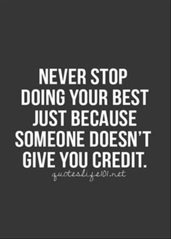 Never stop doing great just because someone doesn't give you credit motivational quote