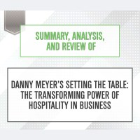 Summary, Analysis, and Review of Danny Meyer's Setting the ...