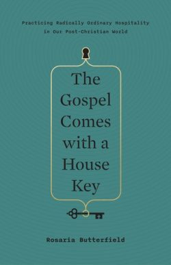 The Gospel Comes With a House Key - by Rosaria Butterfield