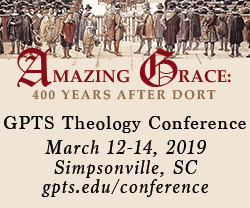 GPTS Theology Conference - Amazing Grace - 400 Years After Dordt