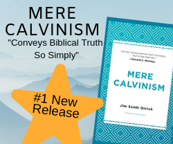 Mere Calvinism - by Jim Scott Orrick