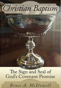 Christian Baptism - The Sign and Seal of God's Covenant Promise  - click to read more