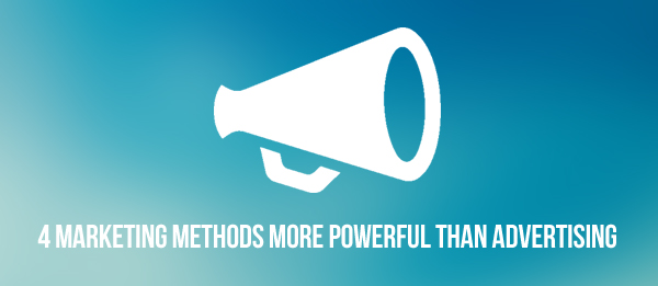 4 Marketing Methods More Powerful Than Advertising