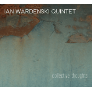 Ian Wardenski Quintet: Collective Thoughts