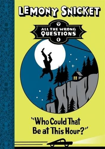 All the Wrong Questions Book – 1: Who Could That Be at This Hour?