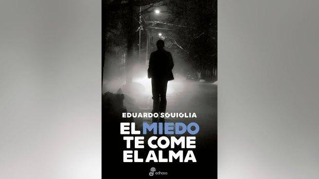 """El miedo te come el alma"", novela de Eduardo Sguiglia"