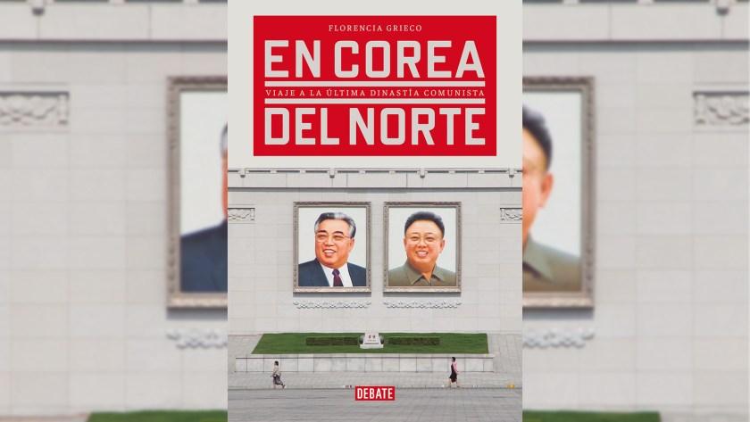 """Portada de """"En Corea del Norte"""" (Debate), el libro de la argentina Florencia Grieco"""