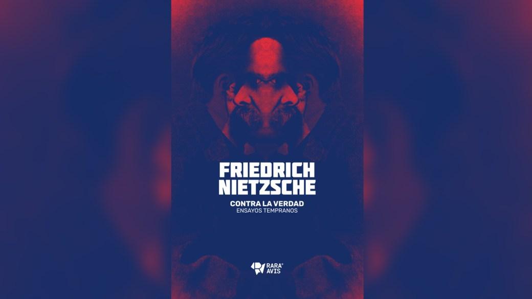"""""""Contra la verdad. Ensayos tempranos"""" (Rara Avis, 2018) de Friedrich Nietzsche"""