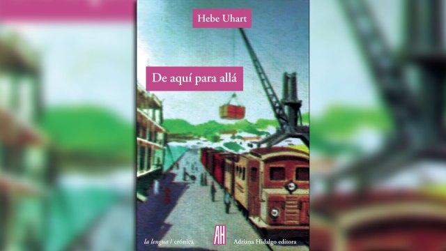 """""""De aquí para allá"""", de Hebe Uhart"""