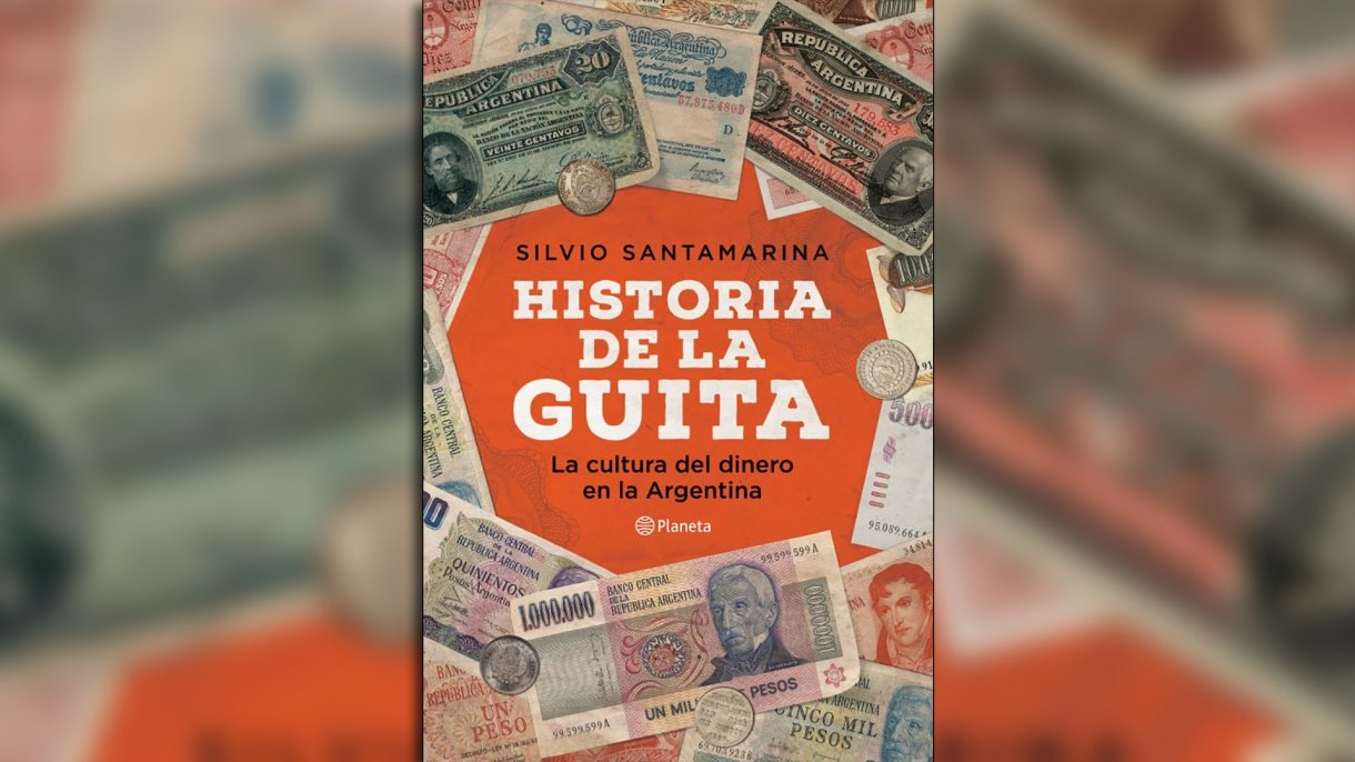 """""""Historia de la guita. La cultura del dinero en la Argentina"""" (Editorial Planeta), de Silvio Santamarina"""