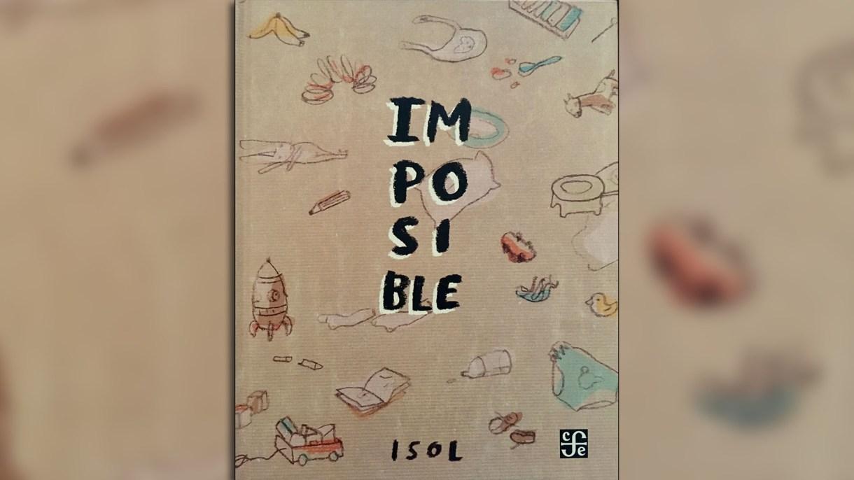 Imposible Escrito e ilustrado por Isol. México: FCE, 2018.