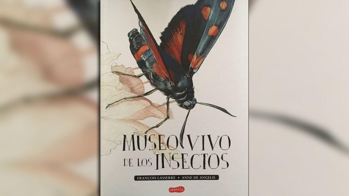 Museo vivo de los insectos. Escrito por François Laserre, ilustrado por Anne de Angelis. Traducido por Isabel González Gallarza. Madrid: HarperKids, 2018.