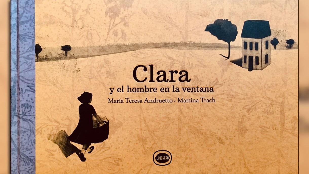 Clara y el hombre en la ventana, escrito por María Teresa Andruetto, ilustrado por Martina Trach. Buenos Aires: Limonero, 2018.