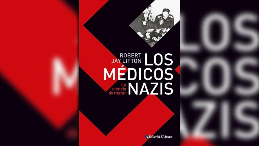 """""""Los médicos nazis"""" (El Ateneo), de Robert Jay Lifton"""