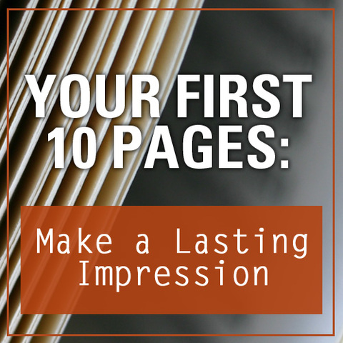 Your First 10 Pages: Make a Lasting Impression
