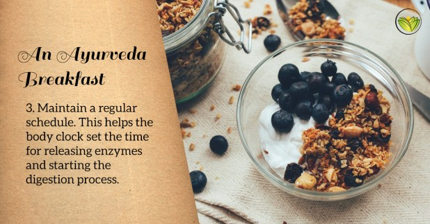 An Ayurveda breakfast happens at the same time each day. A regular schedule of eating and sleeping is paramount for good health.