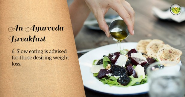 Eat slowly if you desire weight loss. Ayurveda breakfast, healthy breakfast ideas