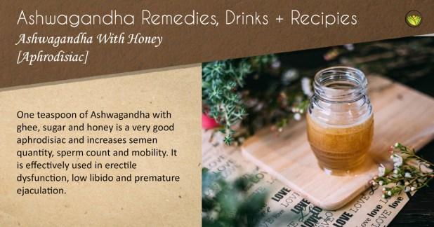 Aphrodisiac: Take Ashwagandha with honey.
