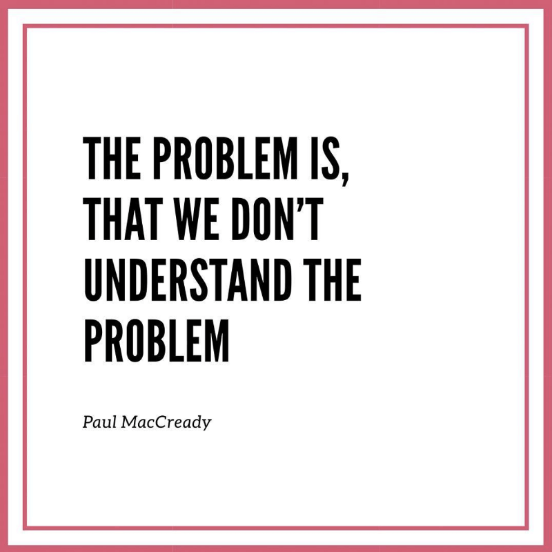 The problem is, that we don't understand the problem