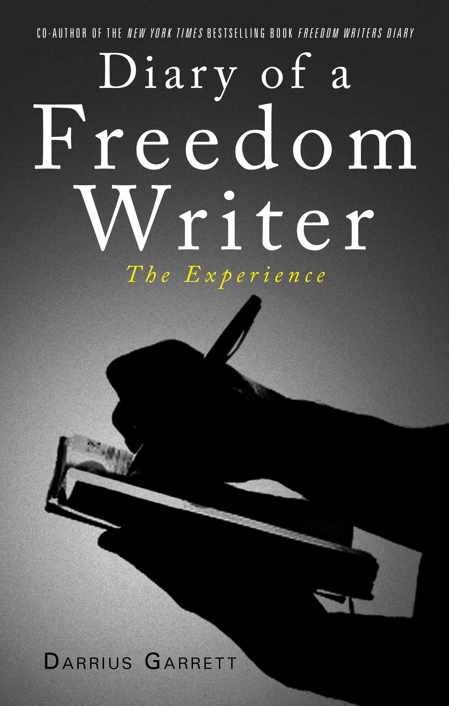 Diary Of A Freedom Writer The Experience By Darrius Garrett