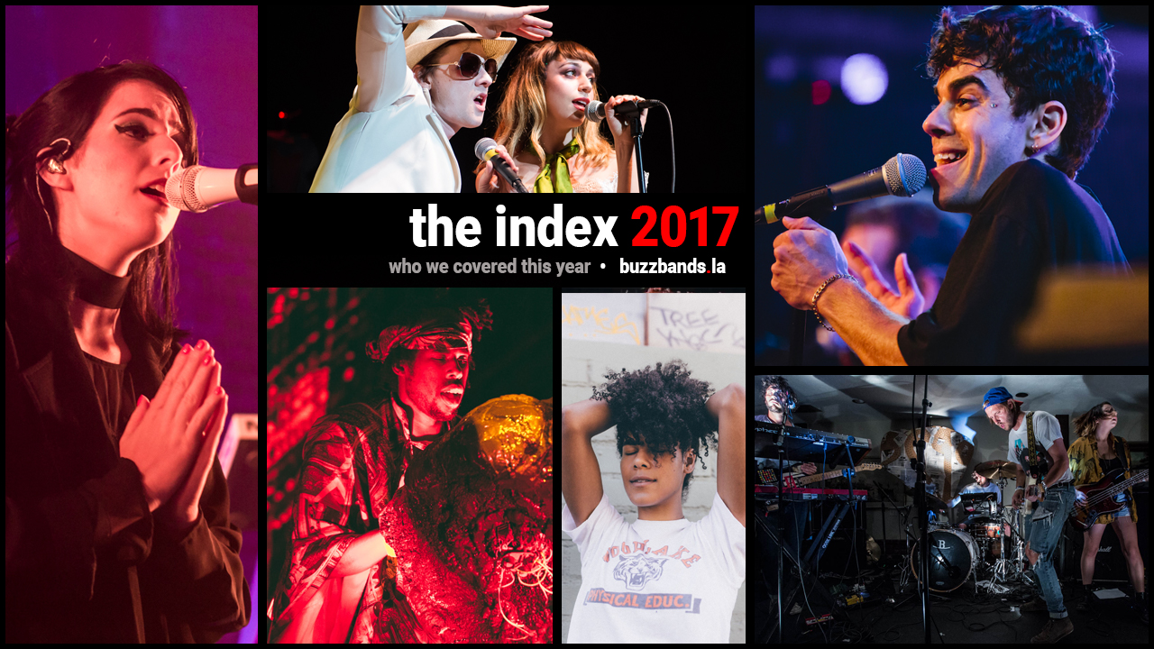 2017: The Buzz Bands LA Index of L A  artists we covered