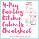4 day painting kitchen cabinets cheatsheet at tryeverythingblog.com