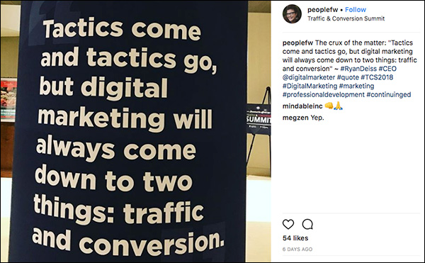 """Tactics come and tactics go, but digital marketing will always come down to two things: traffic and conversion."" Instagram post from Traffic & Conversion Summit 2018 attendee"