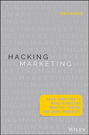 Hacking Marketing: Agile Practices to Make Marketing Smarter, Faster, and More Innovative by Scott Brinker