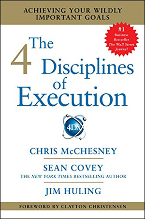 The 4 Disciplines of Execution by Sean Covey, Chris McChesney, & Jim Huling