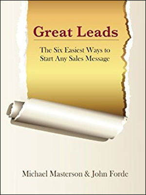 Great Leads: The Six Easiest Ways to Start Any Sales Message by Michael Masterson & John Forde