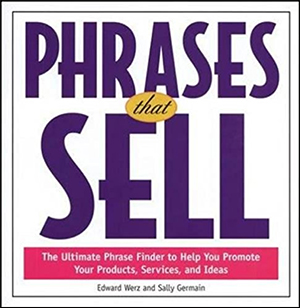 Phrases that Sell: The Ultimate Phrase Finder to Help You Promote Your Products, Services, and Ideas by Edward Werz & Sally Germain