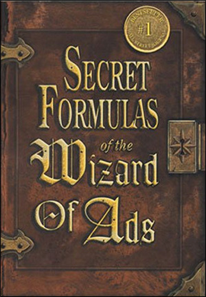 Secret Formulas of the Wizard of Ads: Turning Paupers into Princes and Lead into Gold by Roy H. Williams