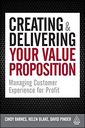 Creating and Delivering Your Value Proposition: Managing Customer Experience for Profit by Cindy Barnes, Helen Blake, & David Pinder