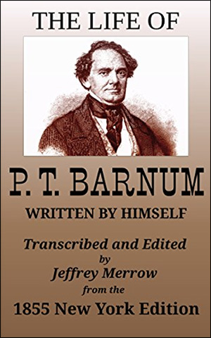 The Life of P. T. Barnum, Written by Himself by P T. Barnum