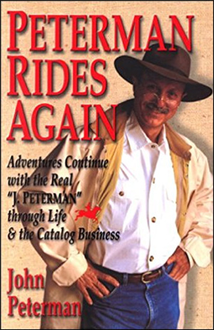 """Peterman Rides Again: Adventures Continue with the Real """"J. Peterman"""" Through Life & the Catalog Business by John Peterman"""
